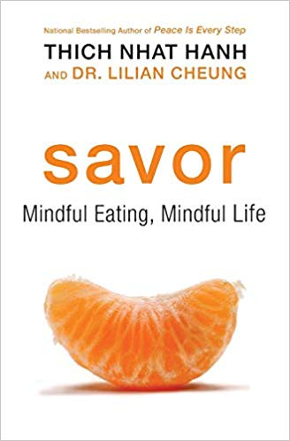 Savor Mindful Eating, Mindful Life by Thich Nhat Hanh and Dr. Lilian Cheung
