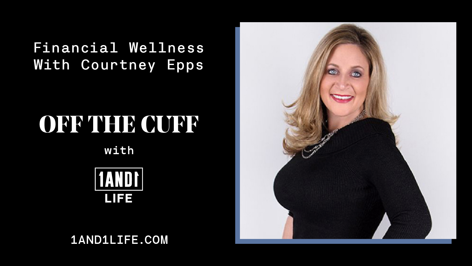 Courtney Epps - Off The Cuff - 1AND1 Life