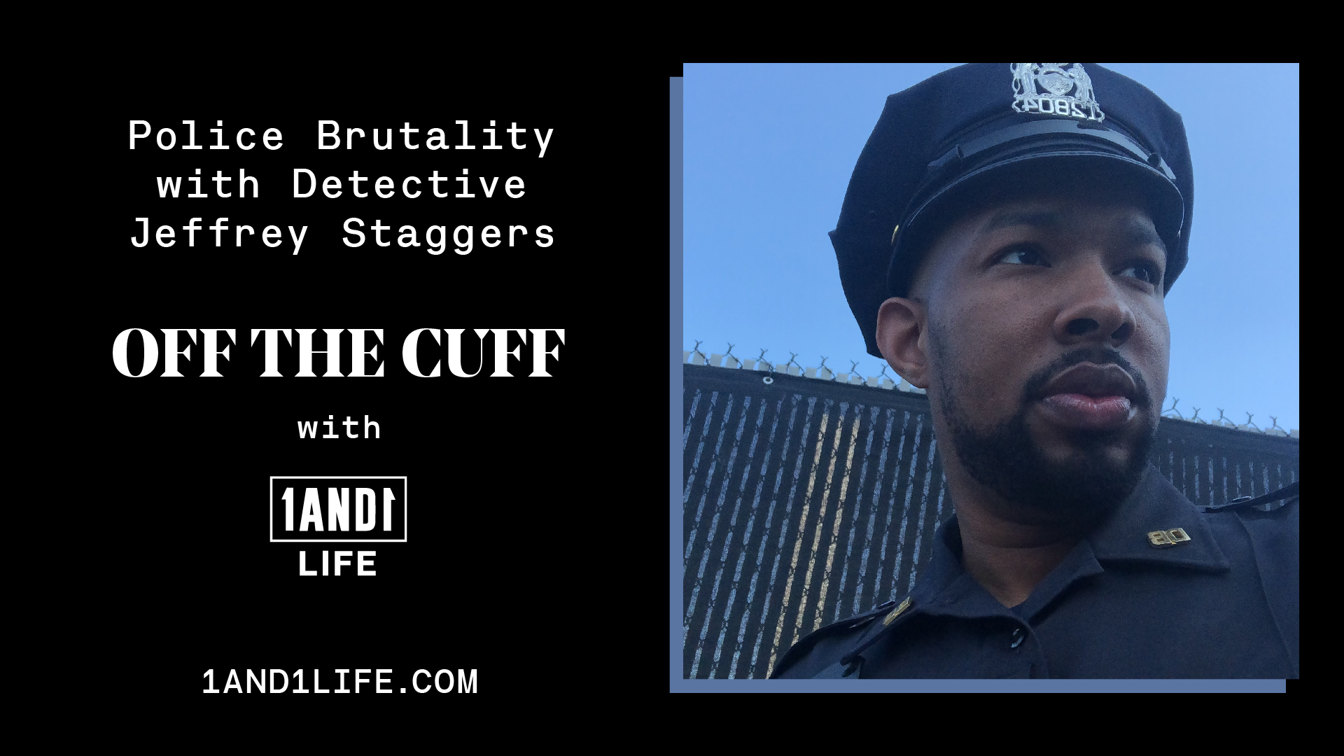 Detective Jeffrey Staggers - Off The Cuff - 1AND1 Life