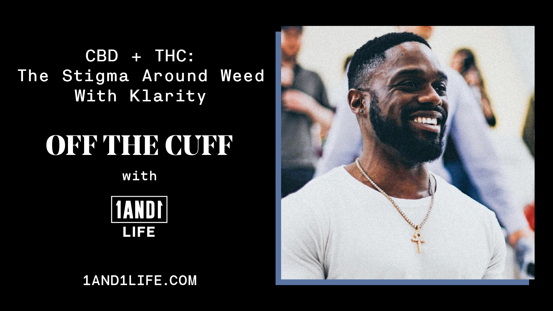 Klarity - Off The Cuff - 1AND1 Life