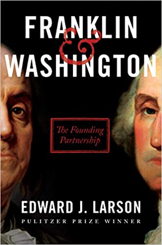 Franklin & Washington: The Founding Partnership by Edward J. Larson