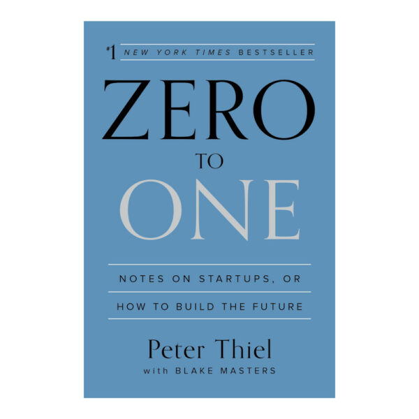 Zero to One Notes on Startups, or How to Build the Future