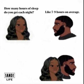Sleep is underrated! Y'all better be out here getting your 6, 7, 8, 9 or even 10 hours! 😴📈 #1AND1Way #1AND1Memes